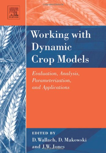 9780444521354: Working with Dynamic Crop Models: Evaluation, Analysis, Parameterization, and Applications: Evaluating, Analyzing, Parameterizing and Using Them