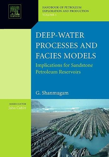 Deep-Water Processes and Facies Models: Implications for Sandstone Petroleum Reservoirs, Volume 5 (...