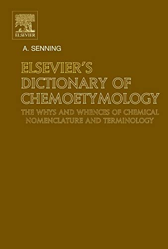 Elsevier'S Dictionary Of Chemoetymology: The Whies And Whences Of Chemical Nomenclature And ...