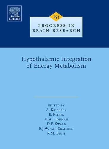 Hypothalamic Integration of Energy Metabolism, Volume 153 (Progress in Brain Research): Elsevier ...