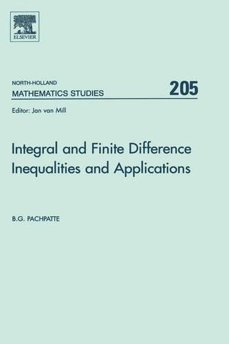 Integral and Finite Difference Inequalities and Applications: B. G. Pachpatte