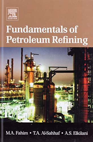 Fundamentals of Petroleum Refining: Fahim, Mohamed A.; Al-Sahhaf, Taher A.; Elkilani, Amal