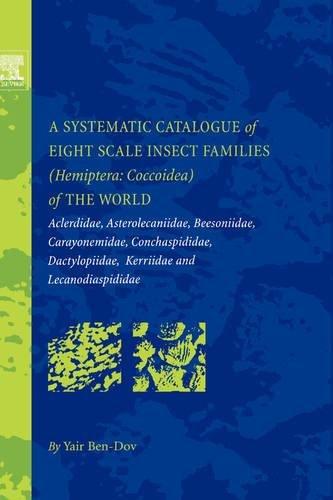9780444528360: A Systematic Catalogue of Eight Scale Insect Families (Hemiptera: Coccoidea) of the World: Aclerdidae, Asterolecaniidae, Beesoniidae, Carayonemidae, ... Kerriidae and Lecanodiaspididae