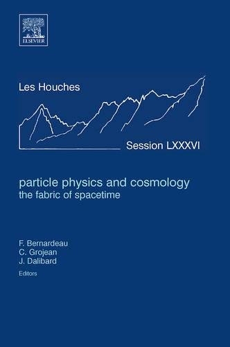 Particle Physics and Cosmology: the Fabric of Spacetime, Volume 86: Lecture Notes of the Les Houches Summer School 2006
