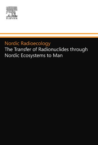 Nordic Radioecology: The Transfer of Radionuclides through Nordic Ecosystems to Man: Elsevier ...