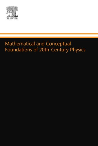 9780444557940: Mathematical and Conceptual Foundations of 20th-Century Physics