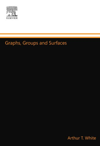 Graphs, Groups and Surfaces: Arthur T. White