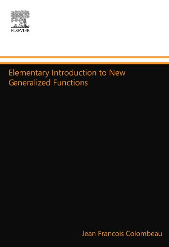 9780444558091: Elementary Introduction to New Generalized Functions