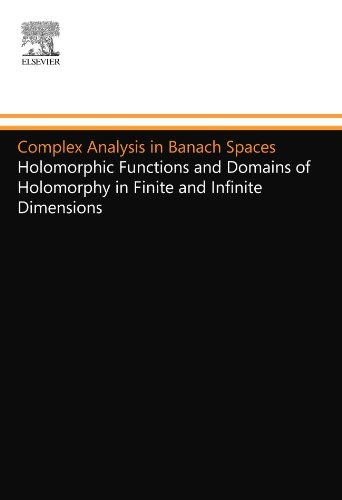9780444558190: Complex Analysis in Banach Spaces: Holomorphic Functions and Domains of Holomorphy in Finite and Infinite Dimensions