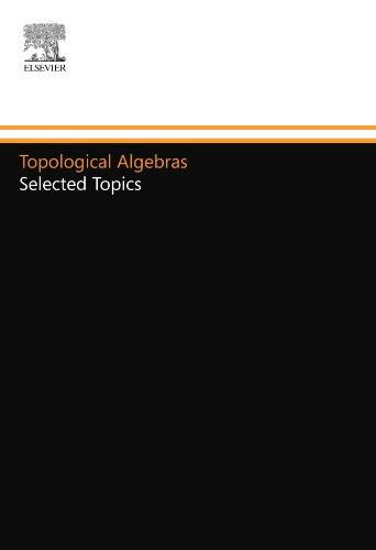 9780444558251: Topological Algebras: Selected Topics