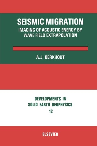9780444569547: Seismic Migration: Imaging of Acoustic Energy by Wave Field Extrapolation