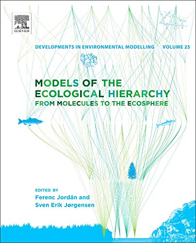 9780444593962: Models of the Ecological Hierarchy, Volume 25: From Molecules to the Ecosphere (Developments in Environmental Modelling)