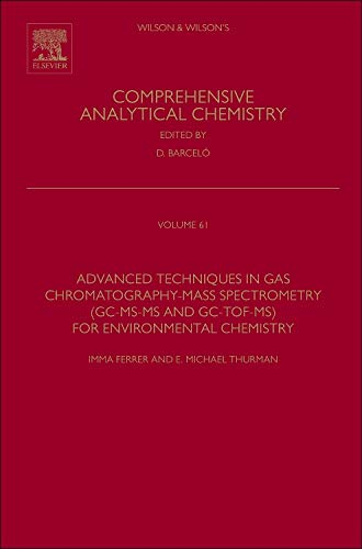9780444626233: Advanced Techniques in Gas Chromatography-Mass Spectrometry (GC-MS-MS and GC-TOF-MS) for Environmental Chemistry (Comprehensive Analytical Chemistry)