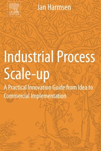 9780444627261: Industrial Process Scale-Up: A Practical Innovation Guide from Idea to Commercial Implementation