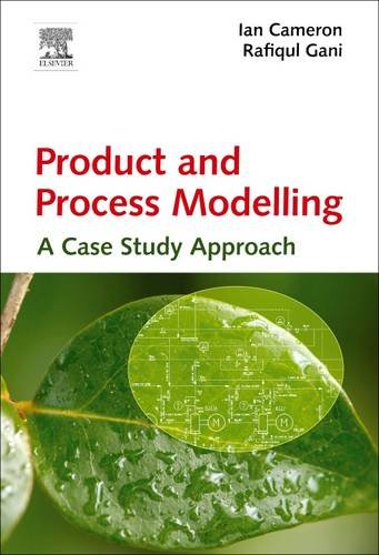 9780444638465: Product and Process Modelling: A Case Study Approach