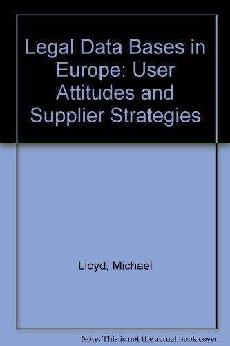 Legal Data Bases in Europe: User Attitudes and Supplier Strategies: Lloyd, Michael