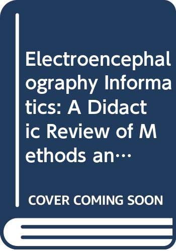 9780444800053: Electroencephalography Informatics: A Didactic Review of Methods and Applications of Electroencephalography Data Processing