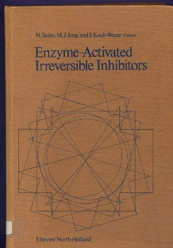 Enzyme-Activated Irreversible Inhibitors: Proceedings of the International: Seiler, N.; Jung,
