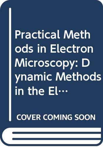 9780444802859: Practical Methods in Electron Microscopy: Dynamic Methods in the Electron Microscope v. 9
