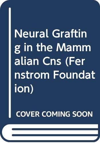 Neural Grafting in the Mammalian Cns (Fernstrom: Anders Bjorklund, Ulf