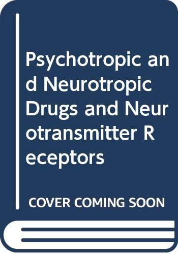 9780444808677: Psychotropic & Neurotropic Drugs & Neurotransmitter Receptors: Proceedings of the 3rd Workshop on Neurotransmitters & Diseases, Tokyo, Japan, June 21, (International Congress Series)