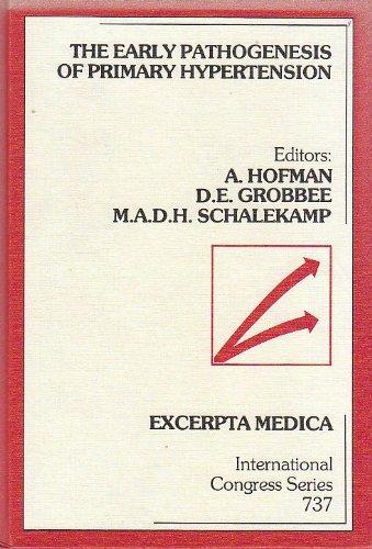 Early Pathogenesis of Primary Hypertension: Editor-A. Hofman; Editor-D.E.