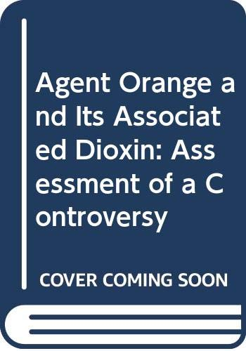 9780444809803: Agent Orange and Its Associated Dioxin: Assessment of a Controversy