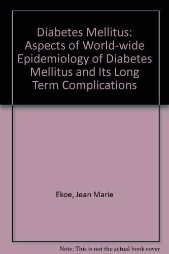 9780444810038: Diabetes Mellitus: Aspects of the World-Wide Epidemiology of Diabetes Mellitus and Its Long Term Complications