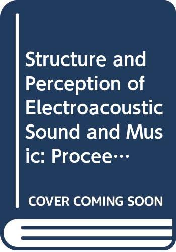 9780444811059: Structure and Perception of Electroacoustic Sound and Music: Proceedings (International Congress Series)