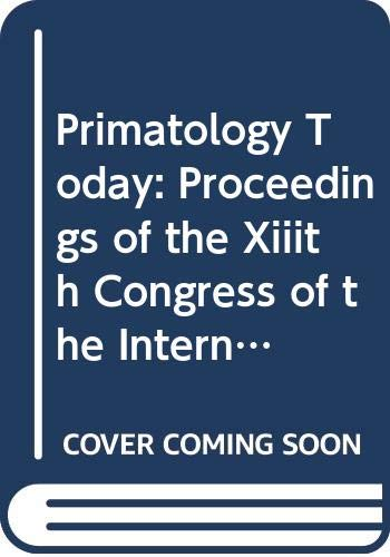 9780444811776: Primatology Today: Proceedings of the Xiiith Congress of the International Promatological Society, Nagoya and Kyoto, 18-24, July 1990