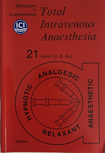 Total Intravenous Anaesthesia (Monographs in Anaesthesiology): Kay, B.