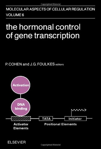 The Hormonal Control of Gene Transcription Molecular Aspects of Cellular Regulation, Volume 6