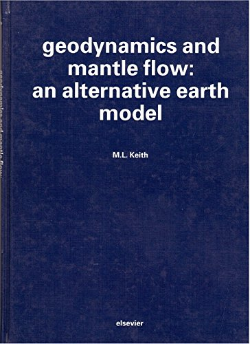 9780444815224: Geodynamics and Mantle Flow: an Alternative Earth Model
