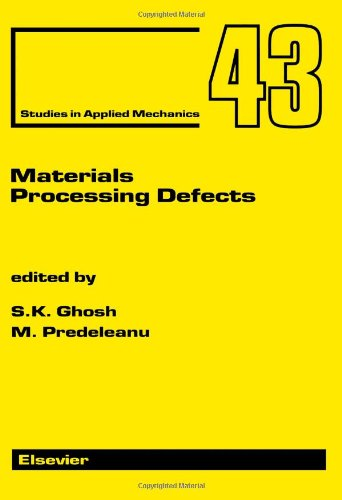 Materials Processing Defects (Studies in Applied Mechanics): S. K. Ghosh