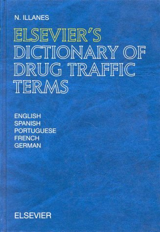 Elsevier s Dictionary of Drug Traffic Terms (Hardback): N. Illanes