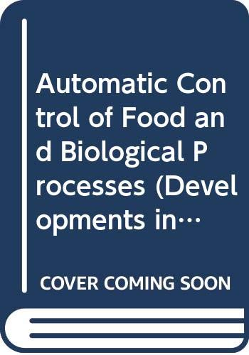 9780444819598: Automatic Control of Food and Biological Processes (Developments in Food Science)
