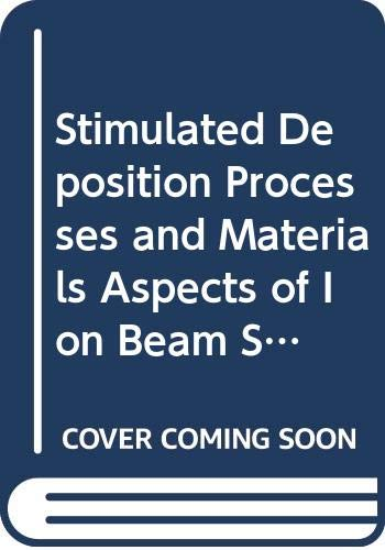 9780444820457: Stimulated Deposition Processes and Materials Aspects of Ion Beam Synthesis: Proceedings of Symposium C on Ion Beam, Plasma, Laser, and Thermally-St