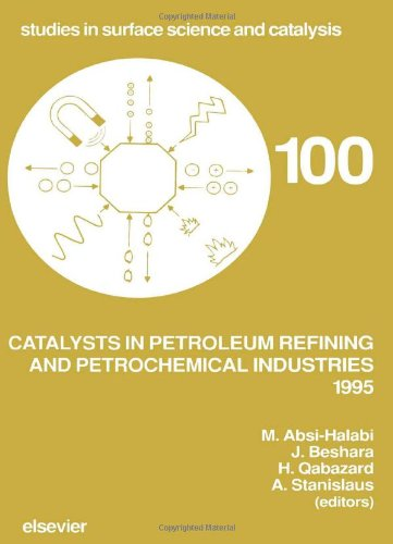 Catalysts in Petroleum Refining and Petrochemical Industries 1995: Absi-Halabi, M (Editor), and ...