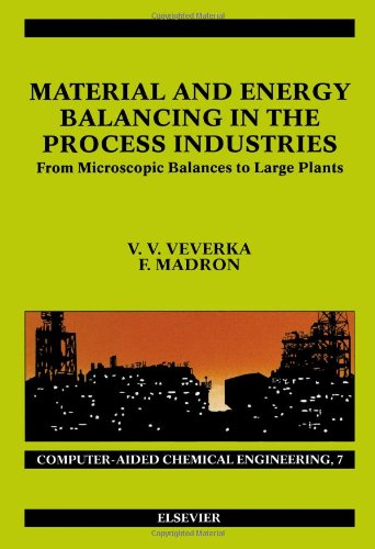 Material and Energy Balancing in the Process Industries: From Microscopic Balances to Large Plants ...