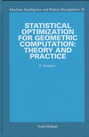 9780444824271: Statistical Optimization for Geometric Computation: Theory and Practice (Machine Intelligence and Pattern Recognition)