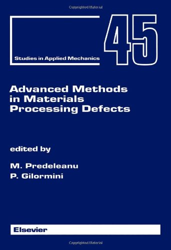 9780444826701: Advanced Methods in Materials Processing Defects: Proceedings of the Third International Conference on Materials Processing Defects, Cachan, France, July 1-3, 1997 (Studies in Applied Mechanics)