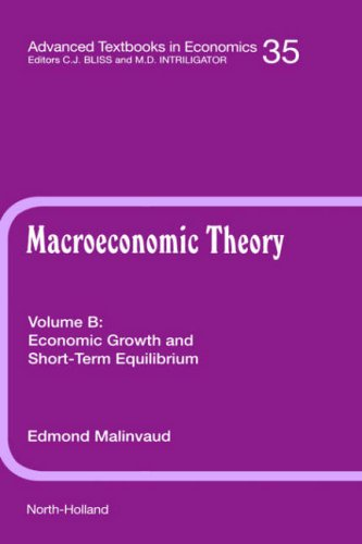9780444828637: Economic Growth and Short-Term Equilibrium, Volume 35B (Macroeconomic Theory: A Textbook on Macroeconomic Knowledge and Analysis)