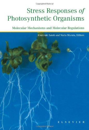 Stress Responses of Photosynthetic Organisms: Molecular Mechanisms and Molecular Regulations: ...