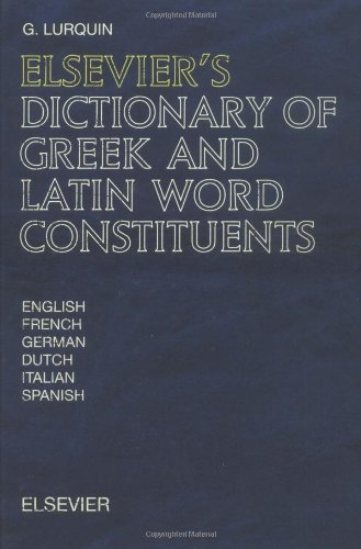 9780444828903: Elsevier's Dictionary of Greek and Latin Word Constituents: Greek and Latin affixes, words and roots used in English, French, German, Dutch, Italian and Spanish