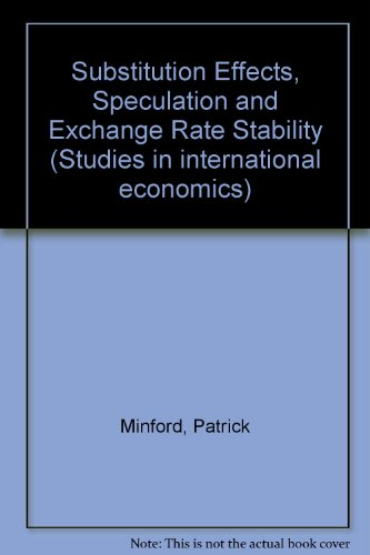 Substitution effects, speculation and exchange rate stability.: Minford, Patrick.