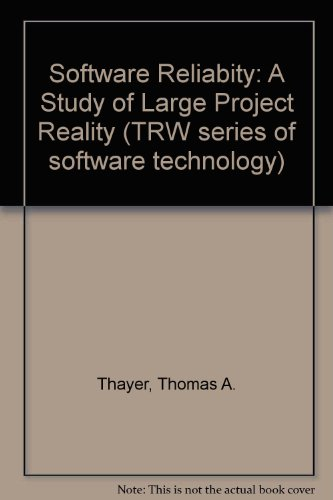 Software Reliabity: A Study of Large Project Reality (TRW series of software technology): Thayer, ...