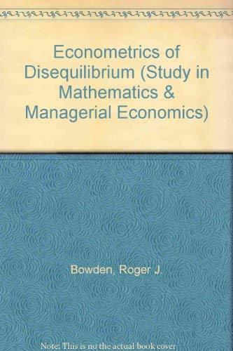 Econometrics of Disequilibrium (Study in Mathematics &: Roger J. Bowden