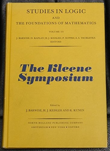 9780444853455: The Kleene Symposium: Proceedings of the Symposium Held June 18-24, 1978 at Madison, Wisconsin, U.S.A. (Studies in Logic and the Foundations of Mathematics, V. 101)