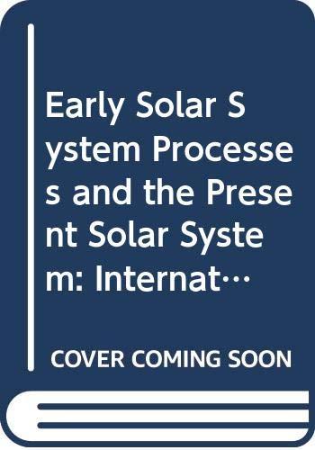 Early Solar System Processes and the Present: Societa Italiana Di