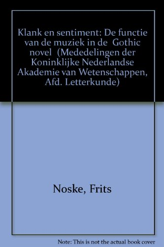 """Klank en sentiment: de functie van de muziek in de """"Gothic Novel"""".: Noske, F.R."""